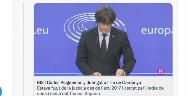 Segons IB3, Puigdemont «estava fugit de la justícia des de l'any 2017 i cercat per l'ordre de cerca i crida del Tribunal Suprem»